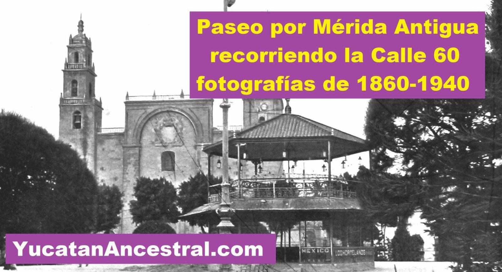 La calle 60 de Mérida a principios del Siglo XX