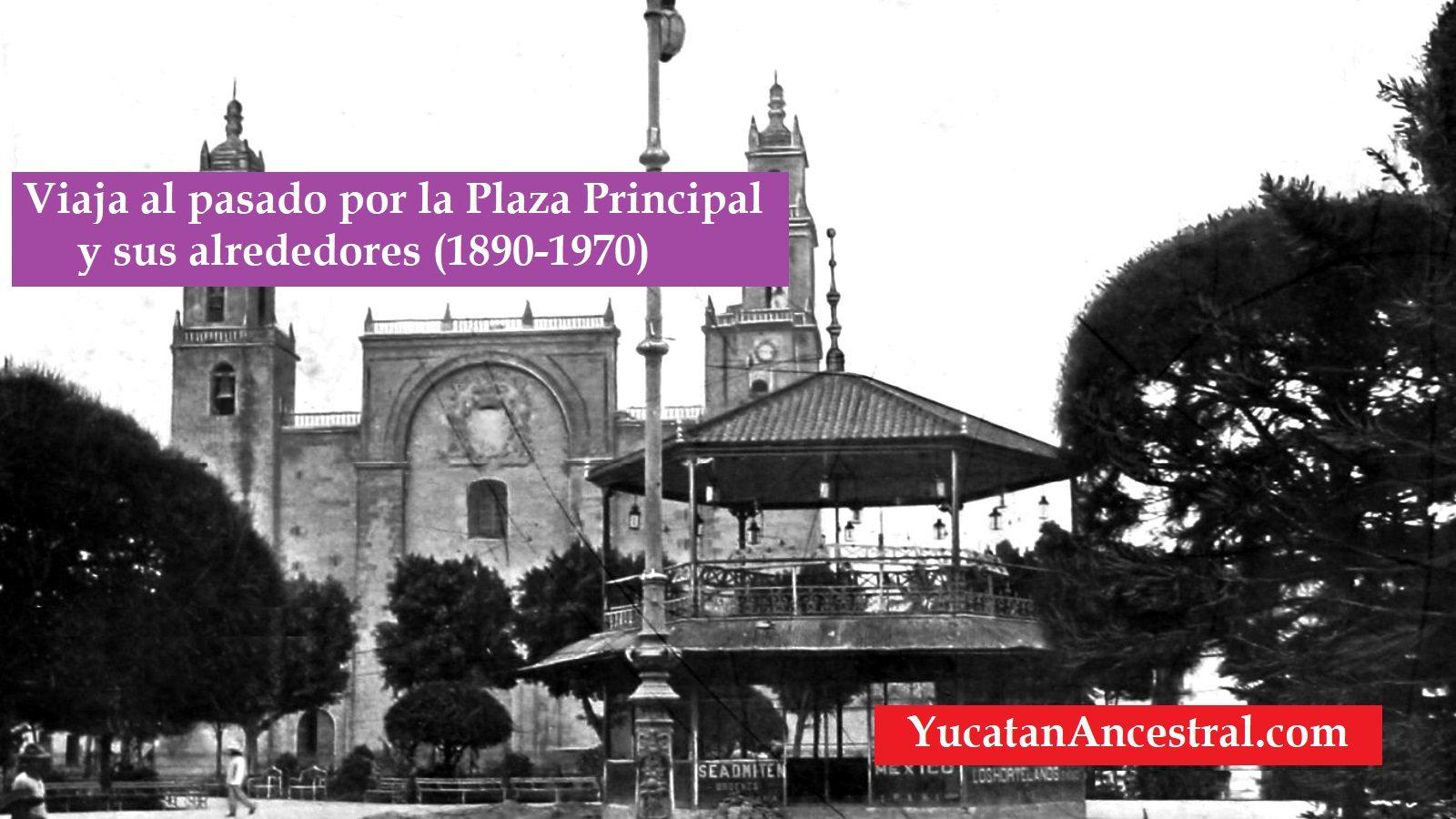 Viaje al pasado por la Plaza Principal de Mérida