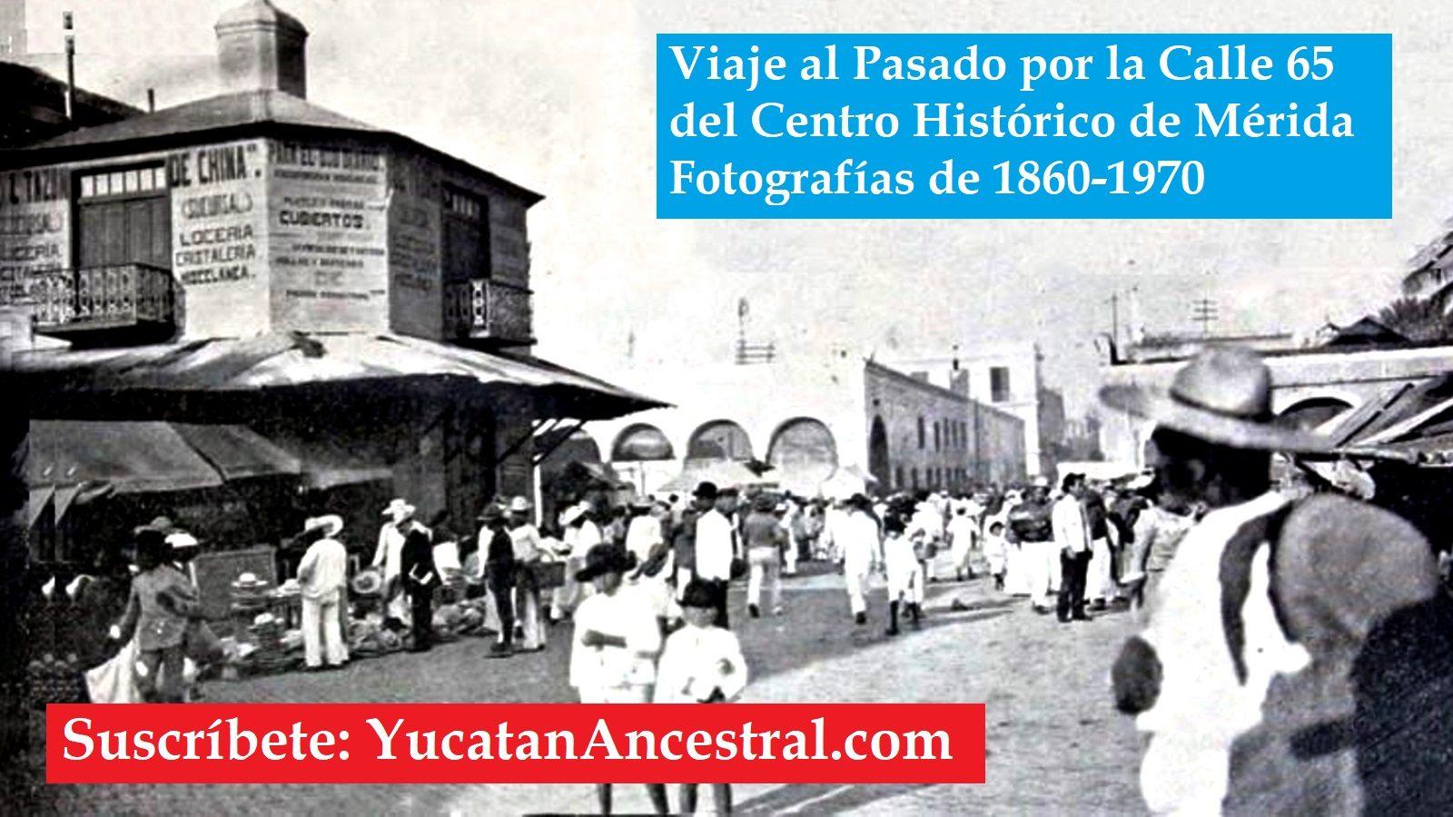 Paseo por la Calle 65 Mérida Antigua 1860-1970