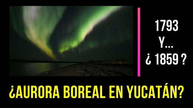 AURORAS BOREALES EN YUCATÁN